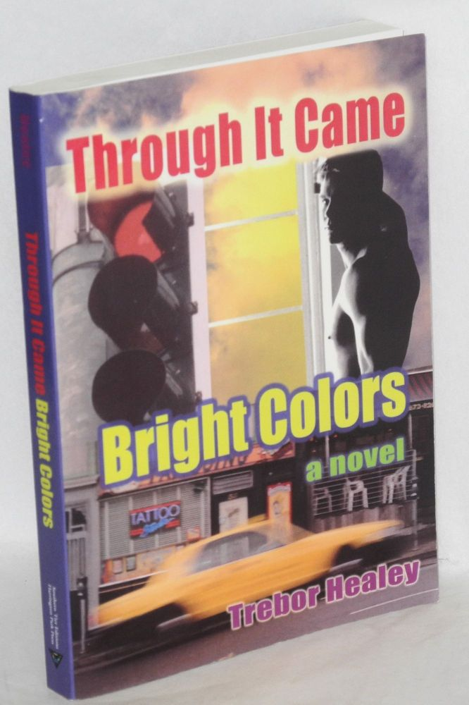Through it came bright colors a novel. Trbor Healey.