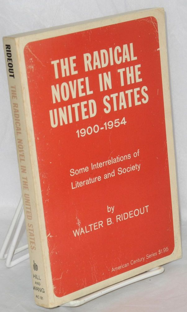 The radical novel in the United States, 1900-1954, some interrelations of literature and society. Walter B. Rideout.