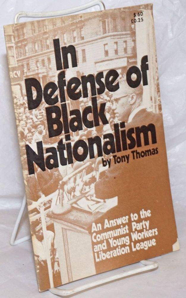 In defense of Black nationalism: an answer to the Communist Party and Young Workers Liberation League. Tony Thomas.