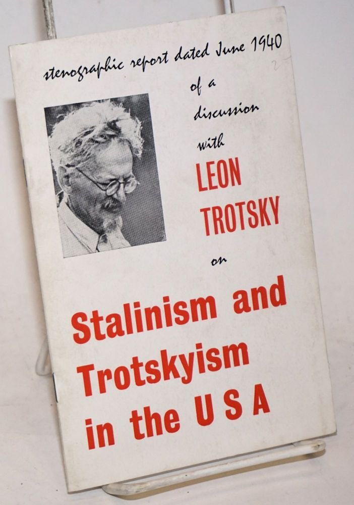 Stenographic report dated June 1940 of a discussion with Leon Trotsky on Stalinism and Trotskyism in the USA [cover title]. Leon Trotsky.