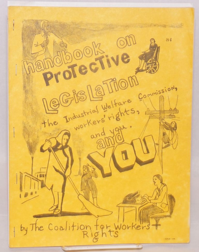 Handbook on protective legislation: the Industrial Welfare Commission, workers' rights, and you. Coalition for Workers Rights.