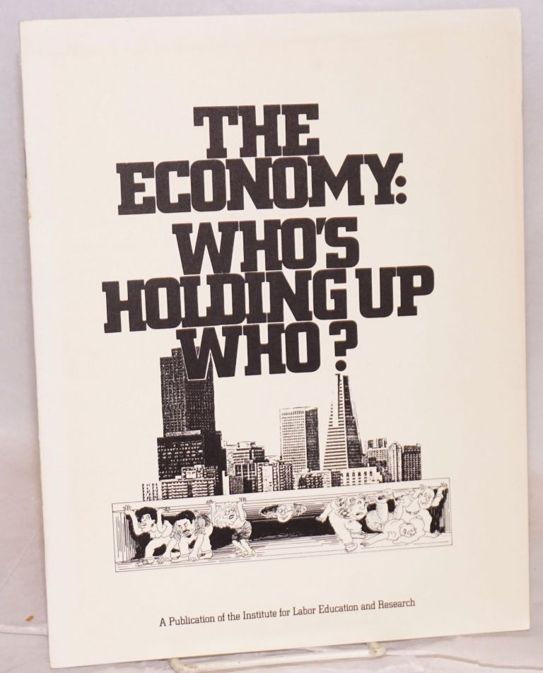The economy: who's holding up who? Institute for Labor Education and Research.