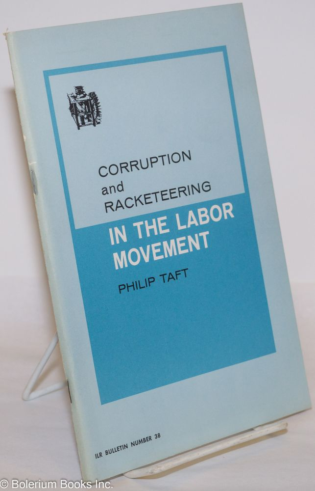 Corruption and racketeering in the labor movement. Philip Taft.