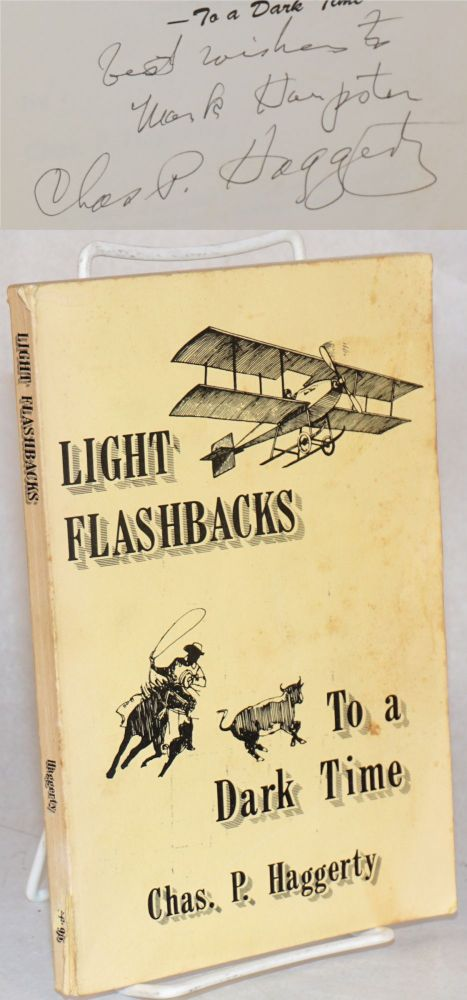 Light flashbacks; - to a dark time; a collection of sometimes humorous anecdotes about life in Wisconsin and easterm Montana in the early 1900's. Chas. P. Haggerty.