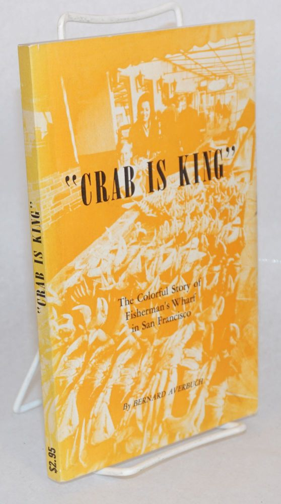 Crab is king; the colorful stories and the fascinating history of Fisherman's Wharf in San Francisco, also some favorite Wharf recipes. Bernard Averbuch.