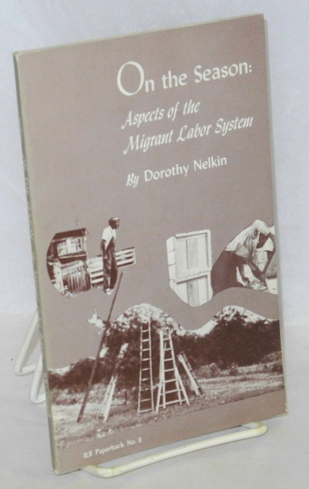 On the season: aspects of the migrant labor system. Dorothy Nelkin.