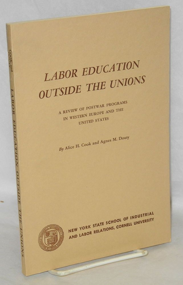 Labor education outside the unions; a review of postwar programs in Western Europe and the United States. Alice H. Cook, Agnes M. Douty.