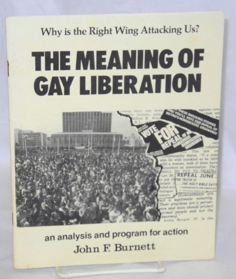 The Meaning of Gay Liberation: why is the right wing attacking us? An analysis and program for action. John F. Burnett.