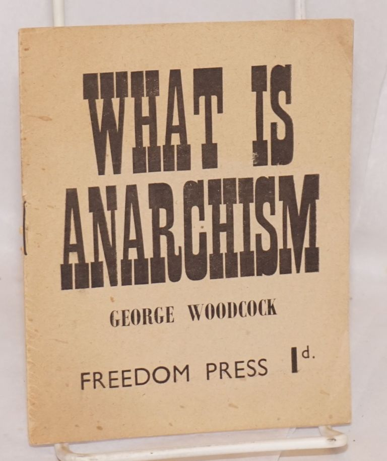 What is anarchism? George Woodcock.