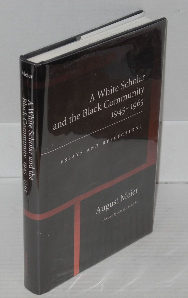A white scholar and the black community, 1945-1965; essays and reflections, afterword by John H. Bracey, Jr. August Meier.