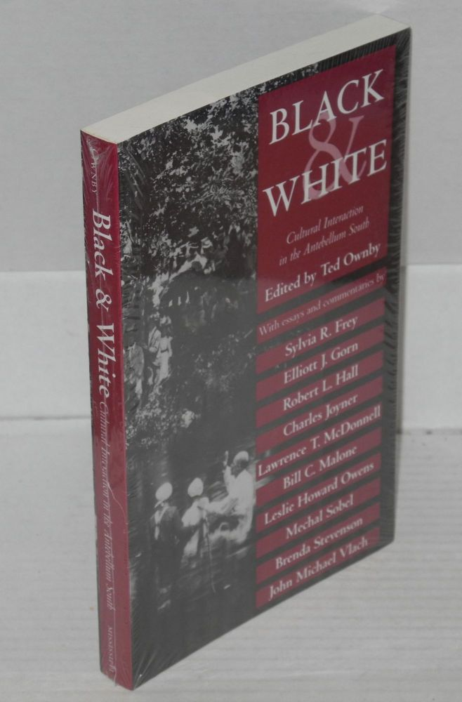 Black and White: Cultural Interaction in the Antebellum South. Ted Ownby.