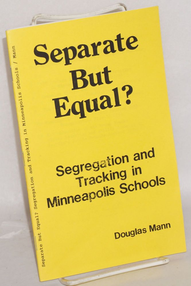 Separate but equal? Segregation and tracking in Minneapolis schools. Douglas Mann.