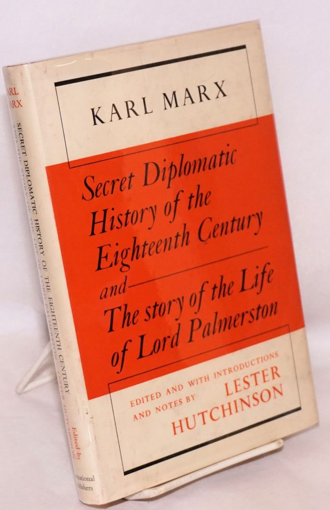 Secret Diplomatic History Of The Eighteeth Century and The Story Of The Life Of Lord Palmerston. Karl Marx.