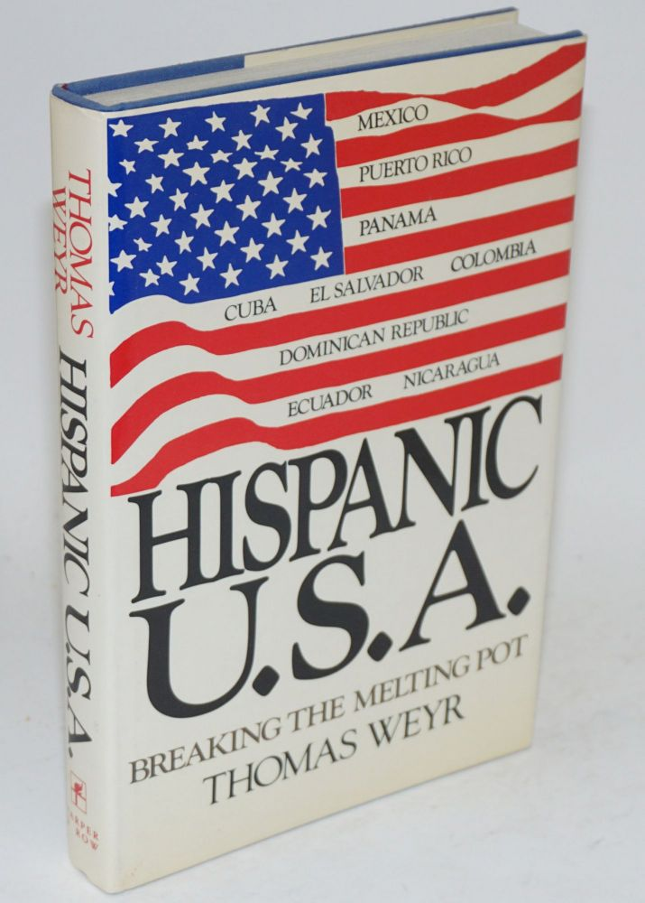 Hispanic U.S.A.; breaking the melting pot. Thomas Weyr.