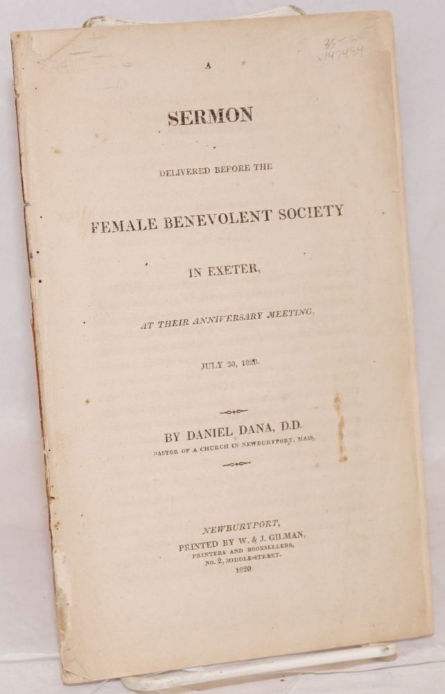 A sermon delivered before the Female Benevolent Society in Exeter, at their anniversary meeting, July 30, 1820. Daniel Dana.
