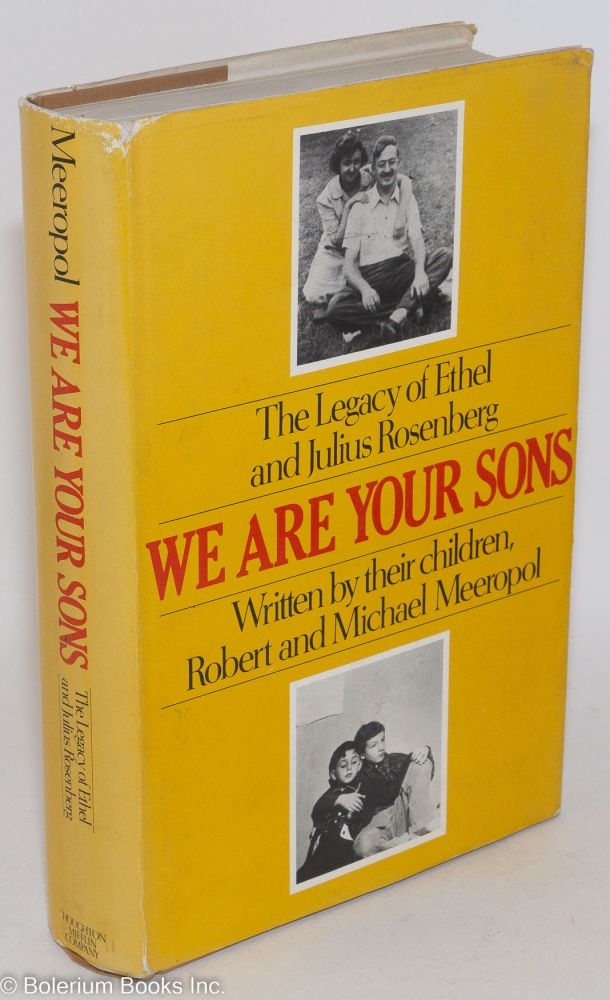 We are your sons; the legacy of Ethel and Julius Rosenberg, written by their children. Robert Meeropol, Michael Meeropol.