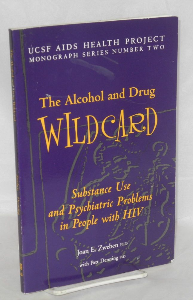The alcohol and drug wild card; substance use and psychiatric problems in people with HIV. Joan E. Zweben, , Patt Denning.