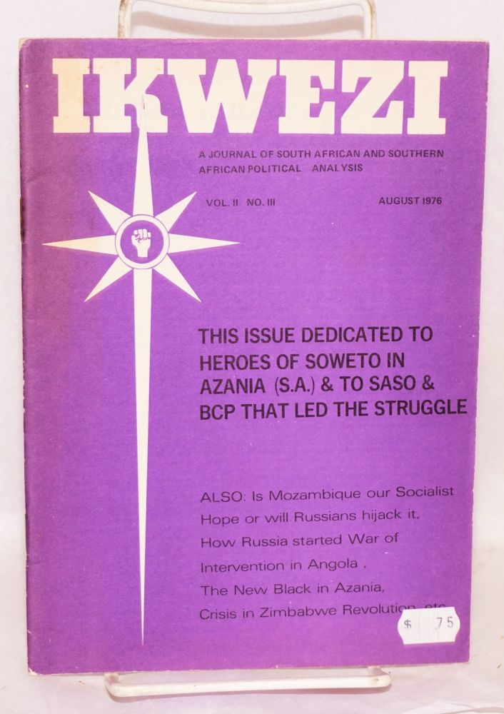 IKWEZI;; a journal of South African and Southern African political analysis; vol. II, no. III, August 1976; This issue is dedicated to heroes of Soweto in Azania