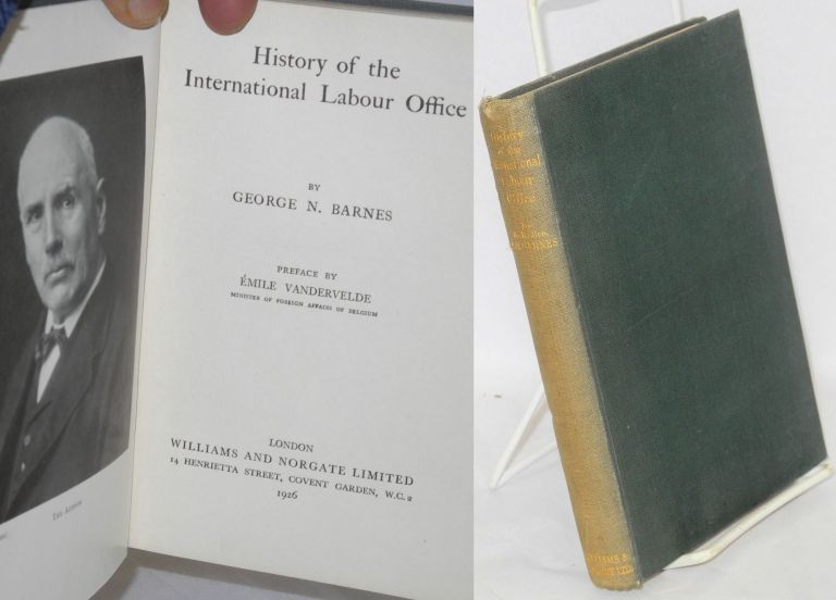 History of the International Labour Office. George N. Barnes.