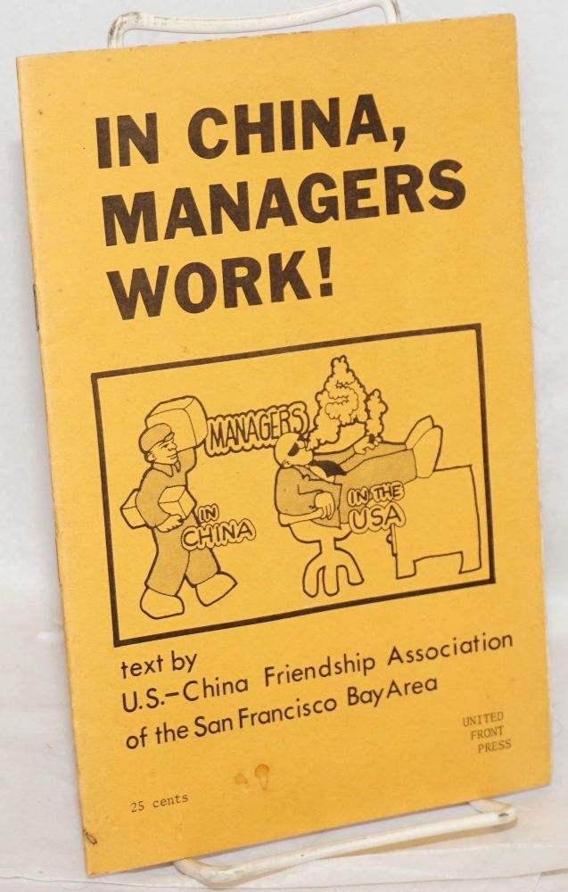 In China, managers work! US - China Friendship Association of the San Francisco Bay Area.