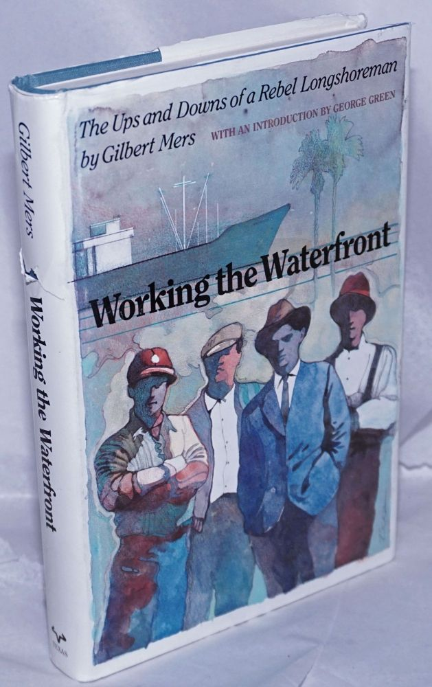 Working the waterfront; the ups and downs of a rebel longshoreman. With an introduction by George N. Green and an appreciation by Eugene Nelson. Gilbert Mers.