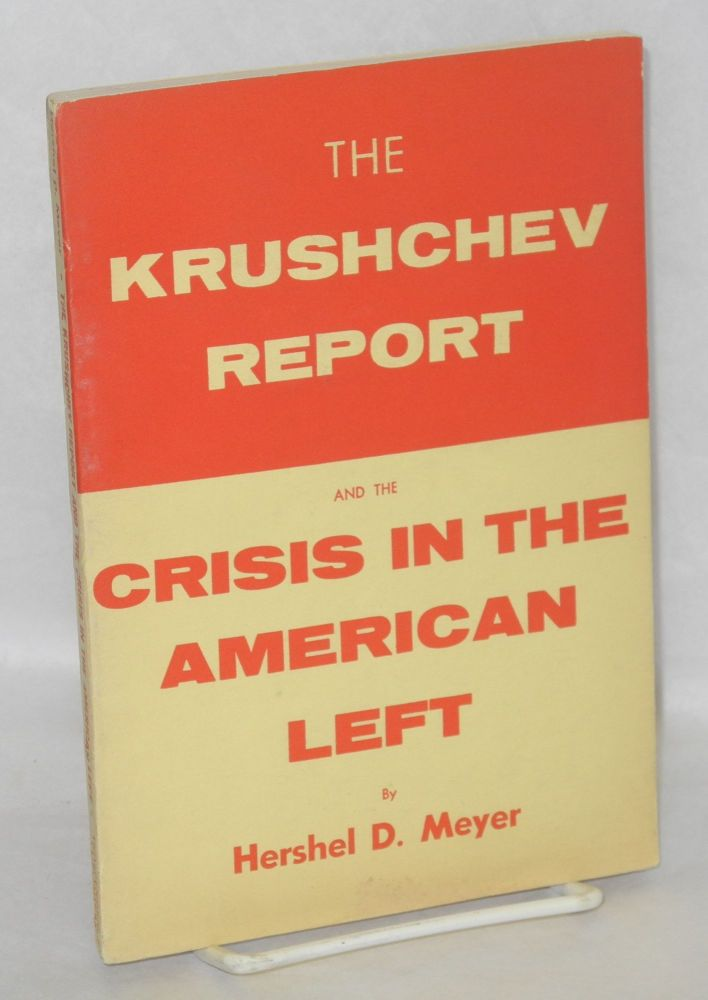 The Krushchev report and the crisis in the American left. Hershel D. Meyer.