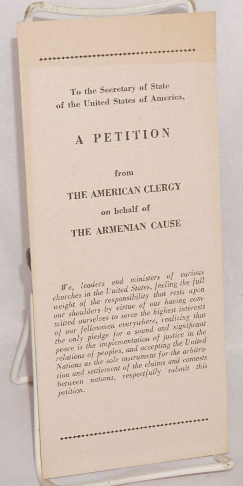To the Secretary of State of the United States of America, a petition from the American Clergy on behalf of the Armenian Cause. American Church Committee for Armenia.