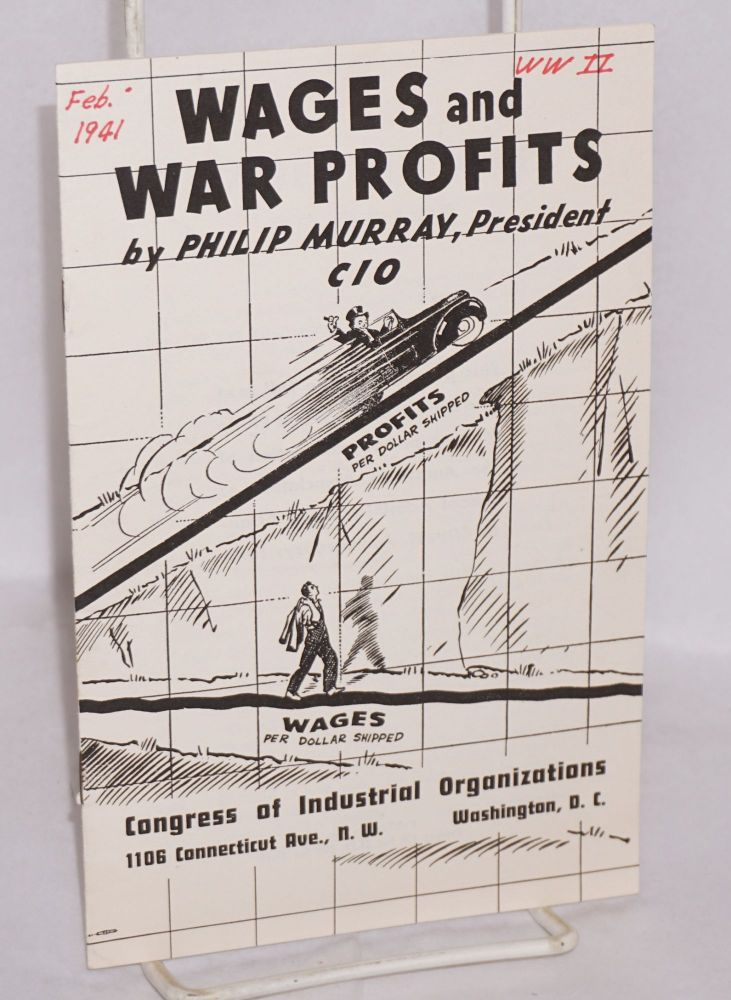 Wages and war profits. This pamphlet is the full text of a speech by President Philip Murray at the convention of the American Association of School Administrators, Atlantic City, N.J., February, 1941. Philip Murray.
