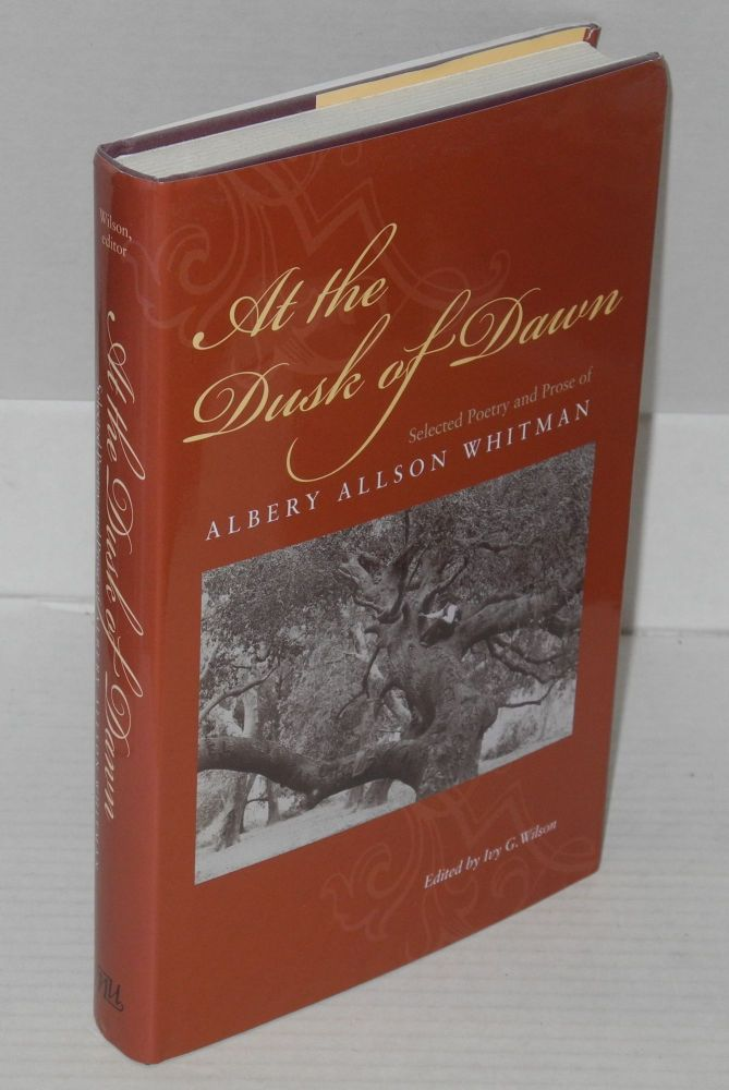 At the dusk of dawn; selected poetry and prose of Albery Allson Whitman, edited by Ivy G. Wilson. Albery Allson Whitman.