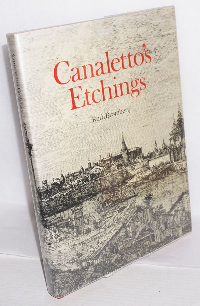 Canaletto's etchings; a catalogue and study illustrating and describing the known states, including those hitherto unrecorded. Ruth Bromberg.