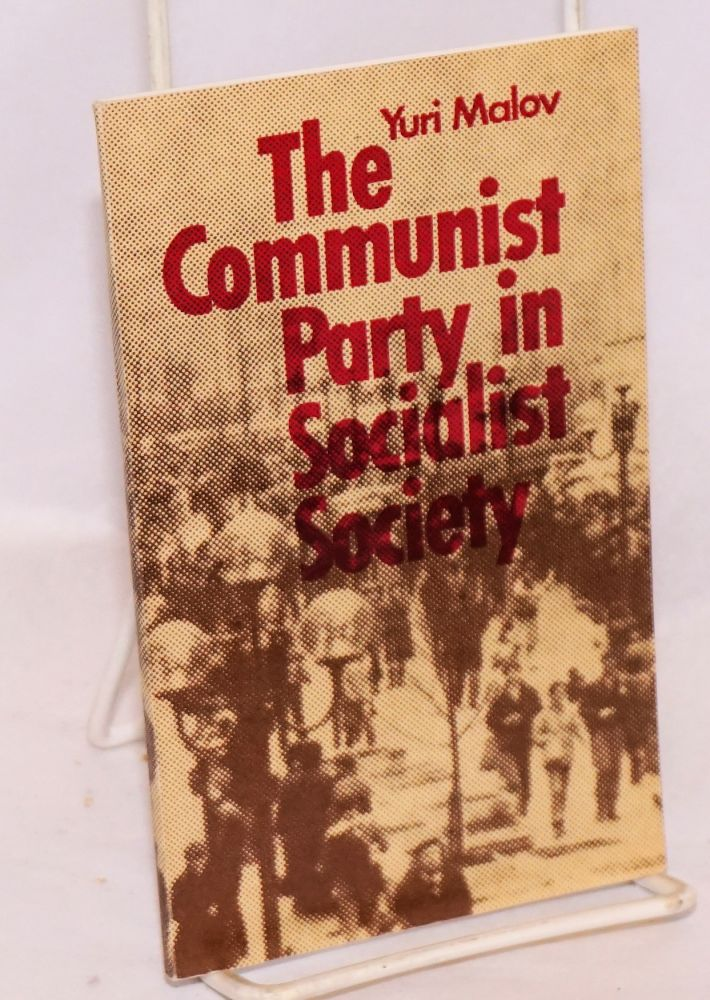 The Communist Party in socialist society. (A critique of bourgeois concepts). Yuri Malov.