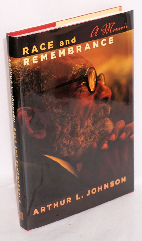Race and remembrance; a memoir. Arthur L. Johnson.
