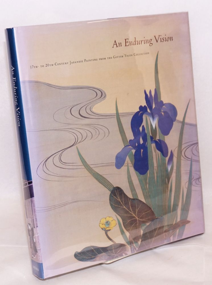 An enduring vision; 17th - to 20th-Century Japanese painting from the Gitter-Yellen Collection. Lisa Rotondo-McCord, , Tadashi Kobayashi, guest curator.