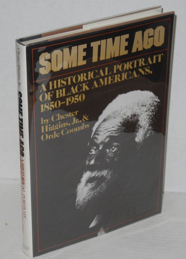 Some time ago; a historical portrait of black Americans from 1850-1950. Chester Higgins, Jr., Orde Coombs.