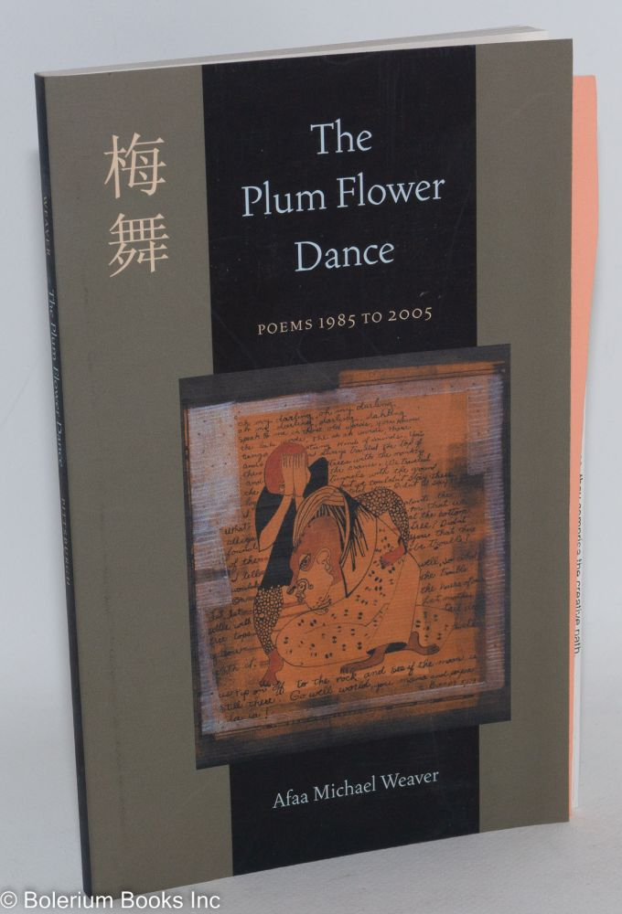 The plum flower dance; poems from 1985 to 2005. Aafa Michael Weaver.