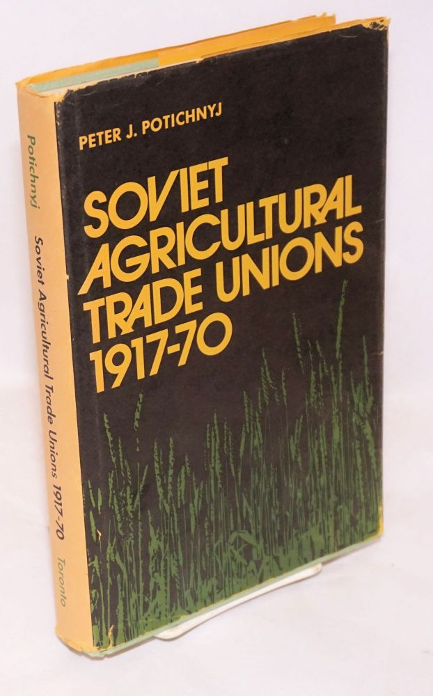 Soviet agricultural trade unions, 1917-70. Peter J. Potichnyj.