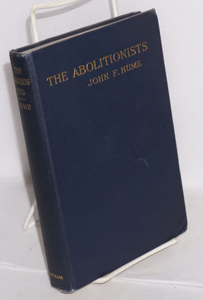 The abolitionists; together with personal memories of the struggle for human rights, 1830-1864. John F. Hume.