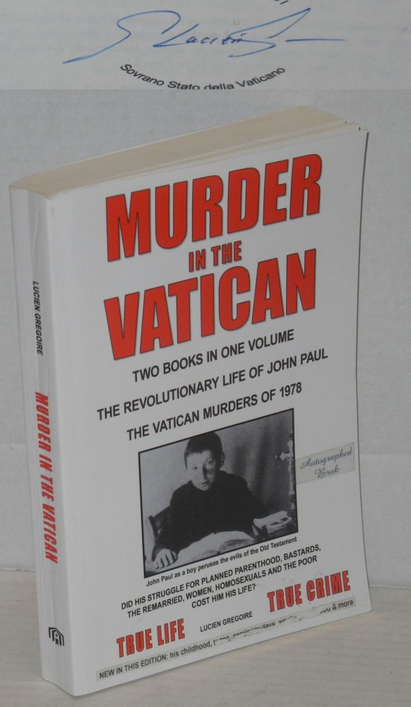 Murder in the Vatican; two books in one volume, The Revolutionary Life of John Paul, The Vatican Murders of 1978. Lucien Gregoire.