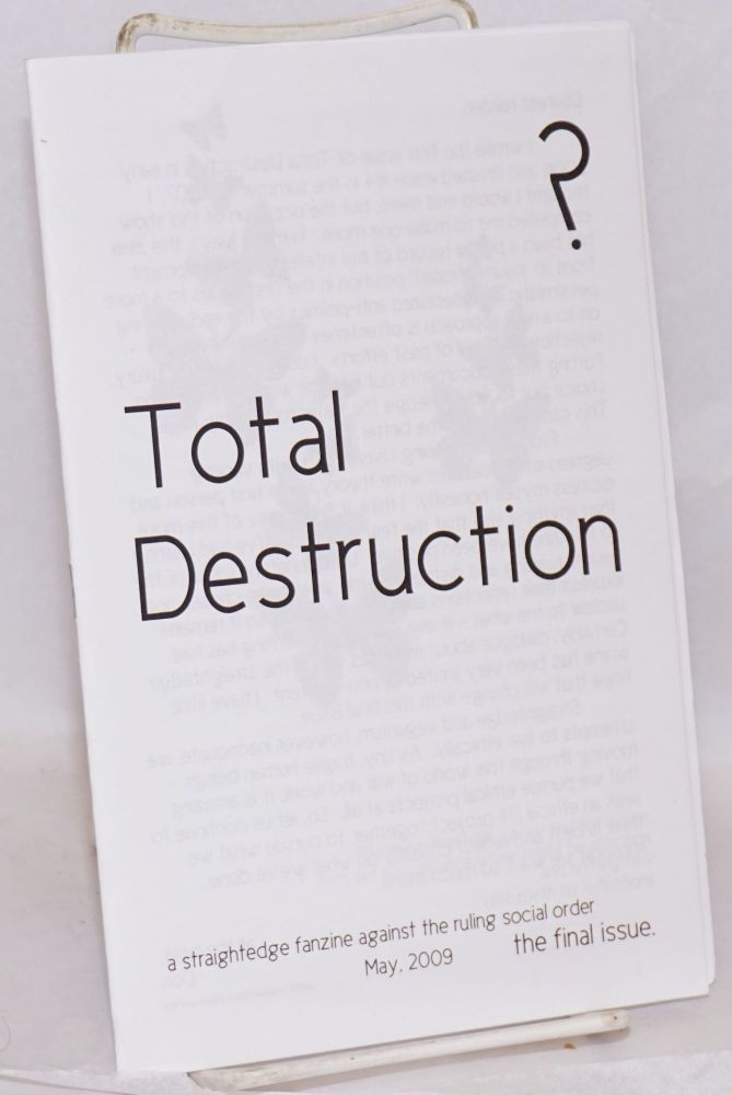 Total destruction, a straightedge fanzine against the ruling social order. May, 2009, the final issue