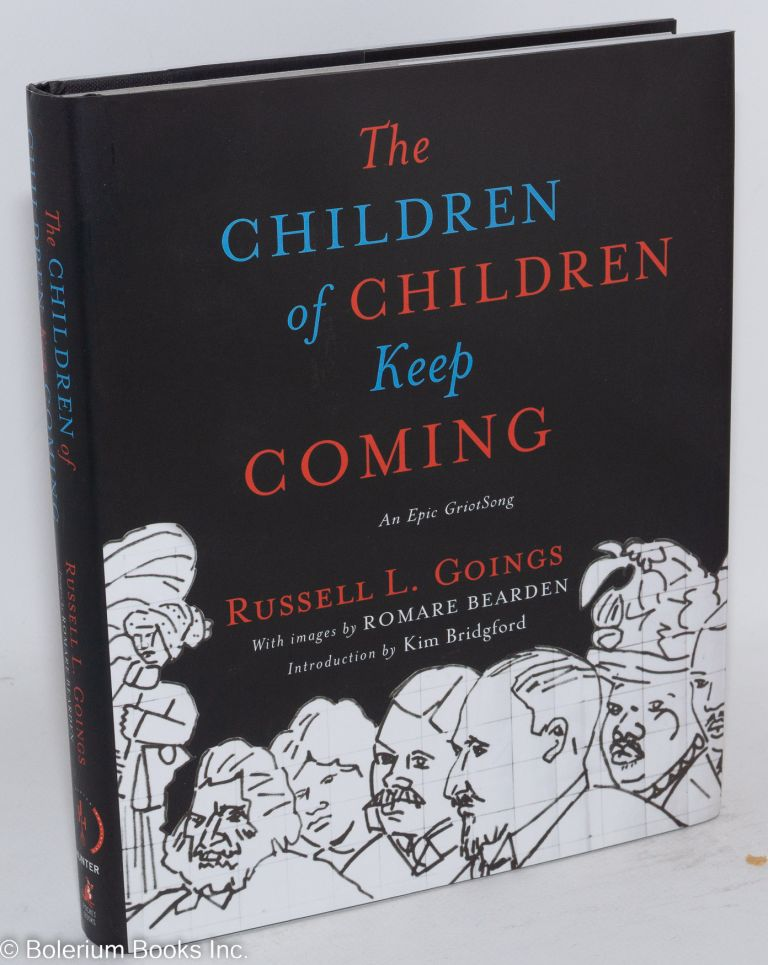 The children of children keep coming; an epic Griotsong, images by Romare Bearden. Russell L. Goings.