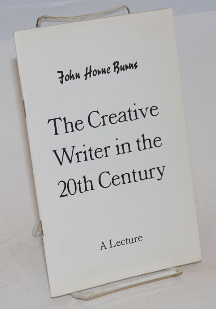 The Creative writer in the 20th century: a lecture. John Horne Burns.