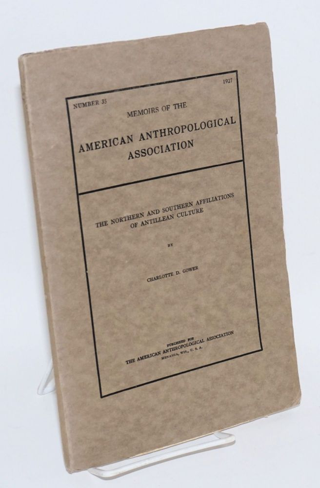 The Northern and Southern affiliations of Antillean culture. Charlotte D. Gower.