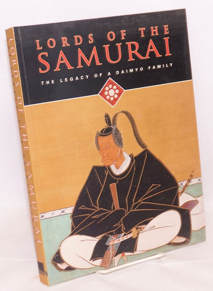 Lords of the Samurai; The Legacy of a Daimyo Family. Yoko Woodson.