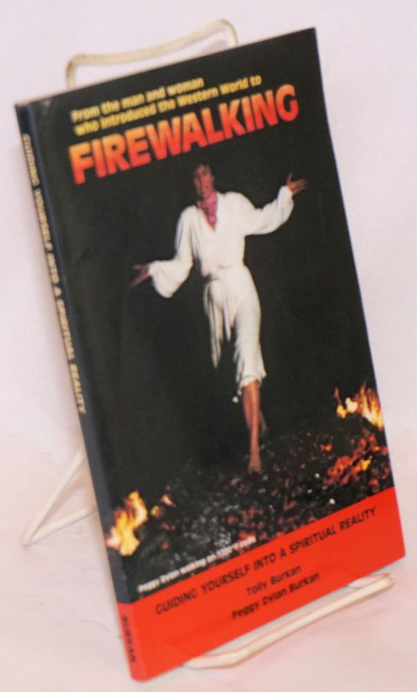 Guiding yourself into a spiritual reality; revised edition [subtitle from cover text: From the man and woman who introduced the Western World to firewalking]. firewalking, by Tolly Burkan, Peggy Dylan Burkan.