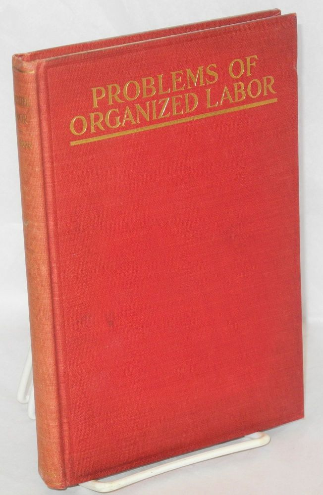 Organized labor, its problems and how to meet them. A. J. Portenar.