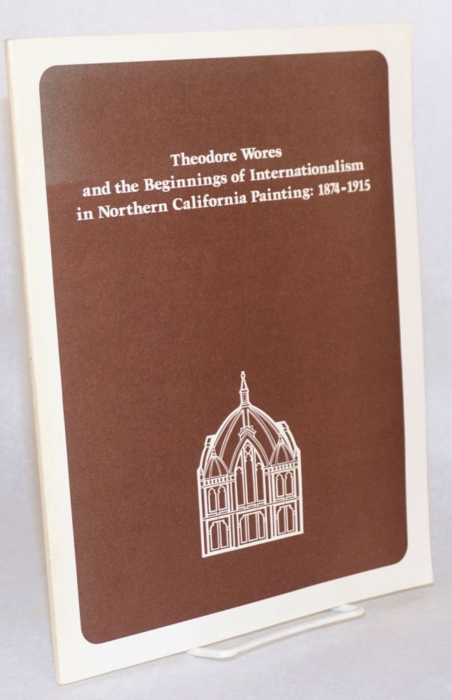 The development of art in Northern California Part I; Theodore Wores and the beginnings of Internationalism in Northern California painting: 1874 - 1915. Joseph Armstrong Baird, , Jr., Richard V. West William H. Gerdts, , participants in Art 288.