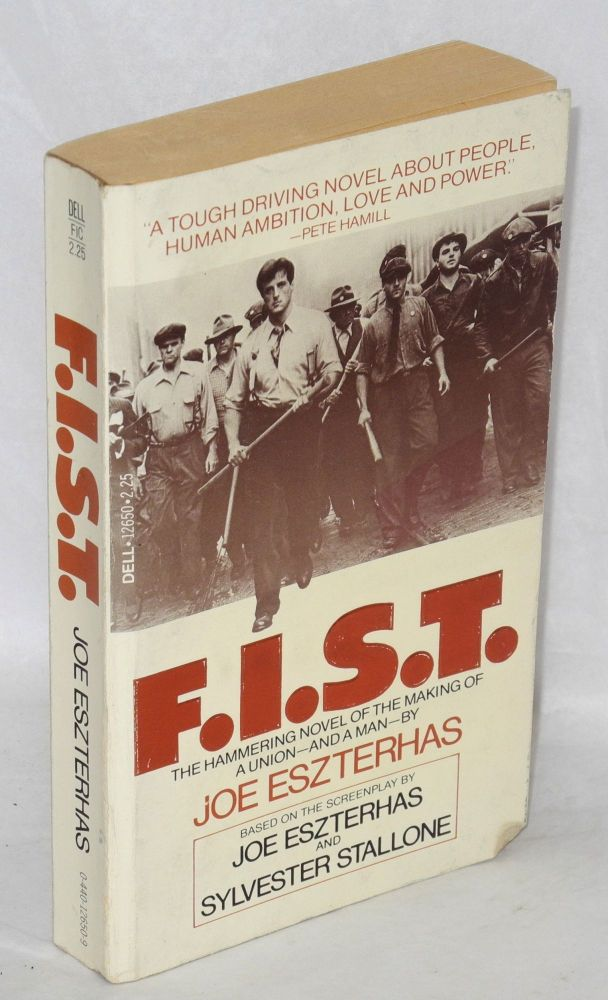 F.I.S.T.; the hammering novel of the making of a union--and a man [sub-title from cover]. Based on the screenplay by Joe Eszterhas and Sylvester Stallone. Joe Eszterhas.