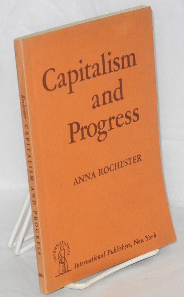 Capitalism and progress. Anna Rochester.
