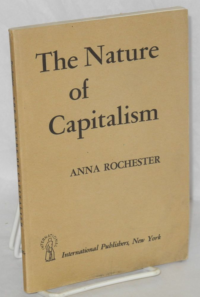 The nature of capitalism. Anna Rochester.
