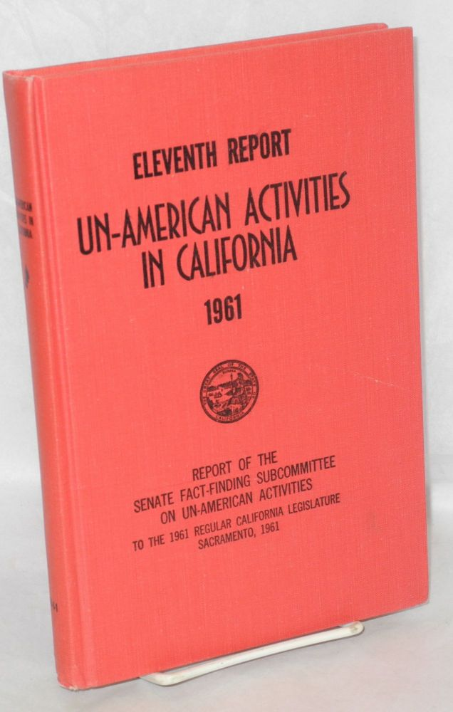 Eleventh report un-American activities in California, 1961. Report of the Senate Fact-Finding Subcommittee on Un-American Activities. California Legislature.